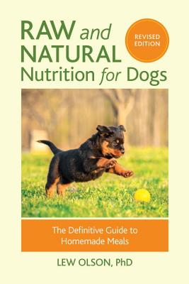 Raw and Natural Nutrition for Dogs, Revised Edition: The Definitive Guide to Homemade Meals Cover Image