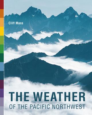 The Weather of the Pacific Northwest (Samuel and Althea Stroum Books) Cover Image