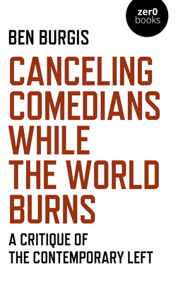 Canceling Comedians While the World Burns: A Critique of the Contemporary Left Cover Image