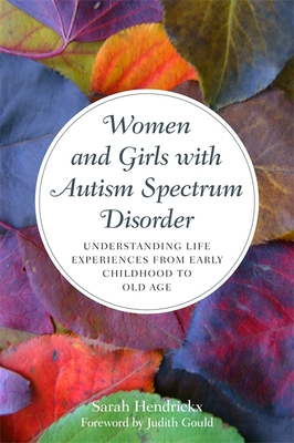 Women and Girls with Autism Spectrum Disorder: Understanding Life Experiences from Early Childhood to Old Age Cover Image