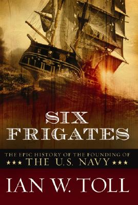 Six Frigates: The Epic History of the Founding of the U. S. Navy Cover Image