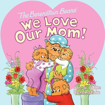 The Berenstain Bears: We Love Our Mom! Cover Image