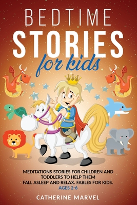 Bedtime Stories For Kids: Meditations Stories For Children and Toddlers To Help Them Fall Asleep And Relax. Fables for Kids. Ages 2-6 Cover Image