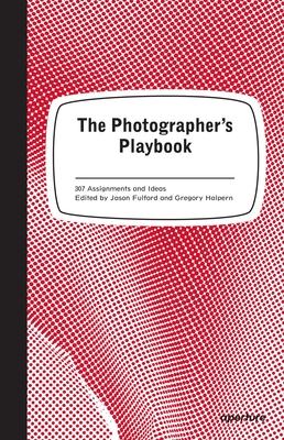 The Photographer's Playbook: 307 Assignments and Ideas Cover Image