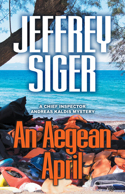 An Aegean April (Chief Inspector Andreas Kaldis Mysteries #9) Cover Image