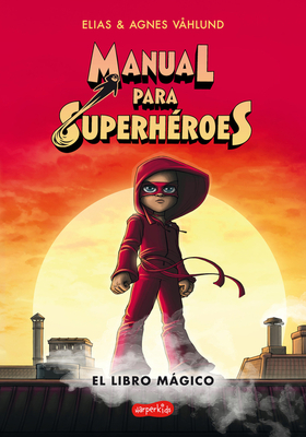Manual para superhéroes. El libro mágico: (Superheroes Guide: The magic book - Spanish edition) Cover Image
