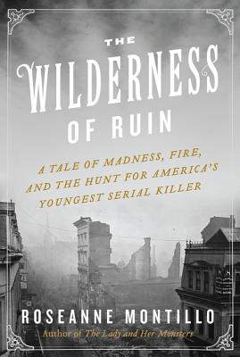 The Wilderness of Ruin: A Tale of Madness, Fire, and the Hunt for America's Youngest Serial Killer Cover Image