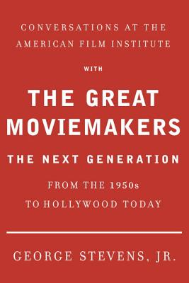 Conversations at the American Film Institute with the Great Moviemakers: The Next Generation Cover Image