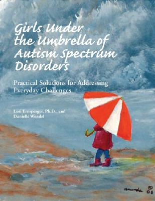 Girls Under the Umbrella of Autism Spectrum Disorders: Practical Solutions for Addressing Everyday Challenges Cover Image
