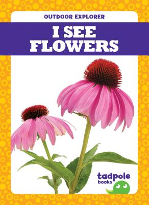 I See Flowers (Outdoor Explorer) Cover Image