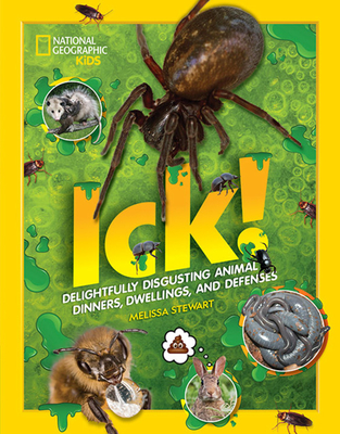 ICK!: Delightfully Disgusting Animal Dinners, Dwellings, and Defenses Cover Image
