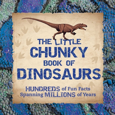 The Little Chunky Book of Dinosaurs: Hundreds of Fun Facts Spanning Millions of Years Cover Image