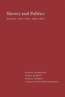 Slavery and Politics: Brazil and Cuba, 1790-1850 Cover Image