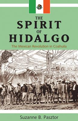 Spirit of Hidalgo: The Mexican Revolution in Coahuila (New) (Latin American and Caribbean Studies #2) cover
