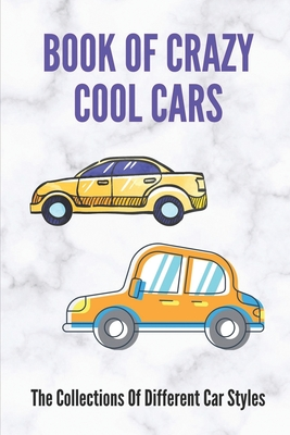Book Of Crazy Cool Cars: The Collections Of Different Car Styles: Car'S Collection Of Vanessa Williams Cover Image