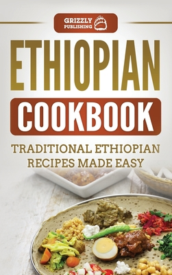 Ethiopian Cookbook: Traditional Ethiopian Recipes Made Easy Cover Image