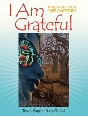 I Am Grateful: Recipes & Lifestyle of Cafe Gratitude Cover Image