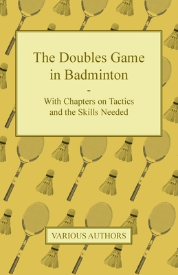 The Doubles Game in Badminton - With Chapters on Tactics and the Skills Needed Cover Image
