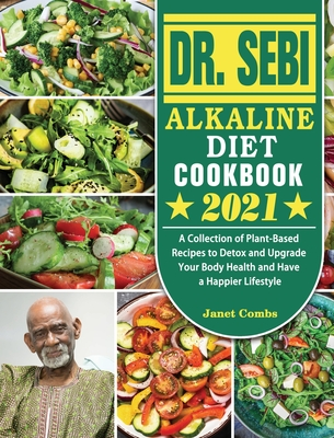 Dr. Sebi Alkaline Diet Cookbook 2021: A Collection of Plant-Based Recipes to Detox and Upgrade Your Body Health and Have a Happier Lifestyle Cover Image