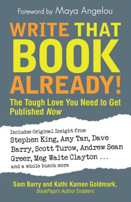 Write That Book Already!: The Tough Love You Need To Get Published Now Cover Image