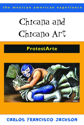 Chicana and Chicano Art: ProtestArte (The Mexican American Experience ) Cover Image