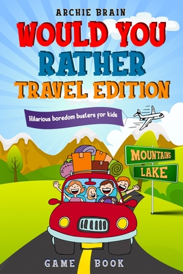 Would You Rather Game Book Travel Edition: Hilarious Plane, Car Game: Road Trip Activities For Kids & Teens (Boredom Busters #2) Cover Image