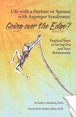 Life with a Partner or Spouse with Asperger Syndrome: Going Over the Edge? Practical Steps to Savings You and Your Relationship Cover Image