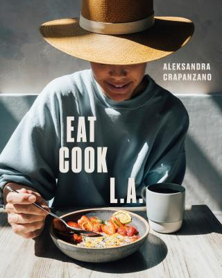 EAT. COOK. L.A.: Recipes from the City of Angels Cover Image