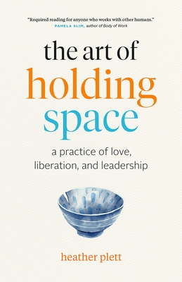 The Art of Holding Space: A Practice of Love, Liberation, and Leadership Cover Image