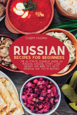 Russian Recipes for Beginners: The Ultimate cookbook guide on Russian cuisine, start lose weight and burn fat with amazing and tasty recipes Cover Image