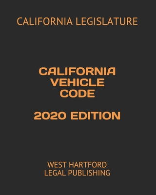 California Vehicle Code 2020 Edition: West Hartford Legal Publishing Cover Image