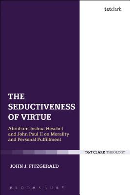 The Seductiveness of Virtue: Abraham Joshua Heschel and John Paul II on Morality and Personal Fulfillment Cover Image