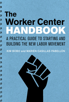 The Worker Center Handbook: A Practical Guide to Starting and Building the New Labor Movement Cover Image