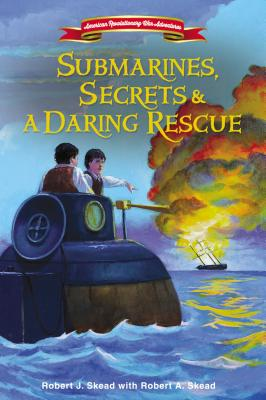 Submarines, Secrets and a Daring Rescue (American Revolutionary War Adventures) Cover Image