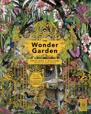 The Wonder Garden: Wander Through the World's Wildest Habitats and Discover More Than 80 Amazing Animals Cover Image