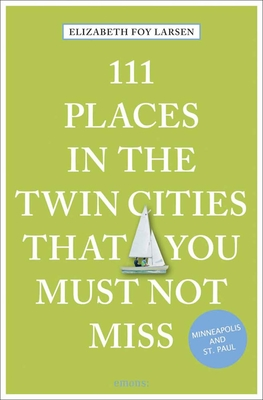 Cover for 111 Places in the Twin Cities That You Must Not Miss