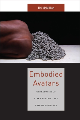 Embodied Avatars: Genealogies of Black Feminist Art and Performance (Sexual Cultures #5) Cover Image