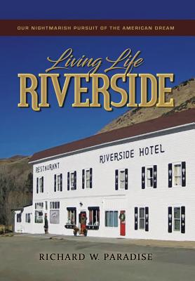 Living Life Riverside: Our Nightmarish Pursuit of the American Dream Cover Image