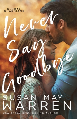 Never Say Goodbye: A Inspirational Romantic Thriller set in Russia (Global Guardians #2) Cover Image