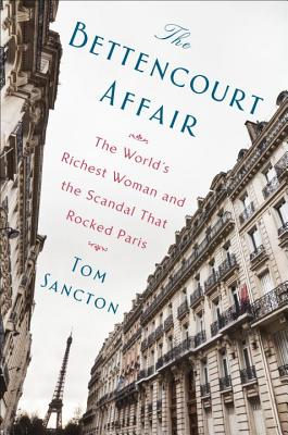 The Bettencourt Affair: The World's Richest Woman and the Scandal That Rocked Paris Cover Image