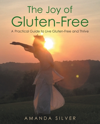 The Joy of Gluten-Free: A Practical Guide to Live Gluten-Free and Thrive Cover Image