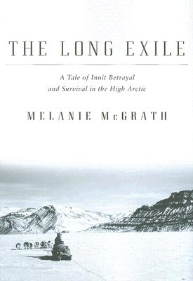 The Long Exile: A Tale of Inuit Betrayal and Survival in the High Arctic Cover Image