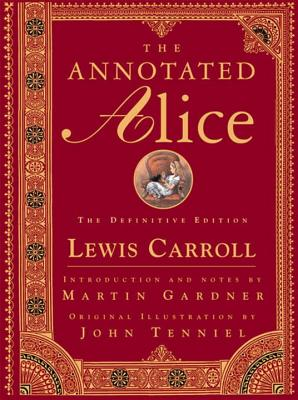 The Annotated Alice: Alice's Adventures in Wonderland & Through the Looking-Glass Cover Image