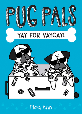 Pug Pals: Yay for Vaycay! by Flora Ahn