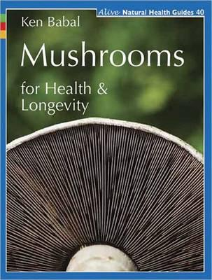 Cover for Mushrooms for Health and Longevity (Alive Natural Health Guides #40)