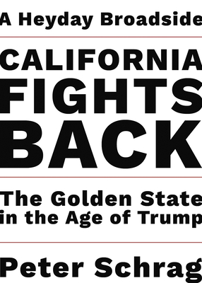 California Fights Back: The Golden State in the Age of Trump (Heyday Broadsides #2) Cover Image