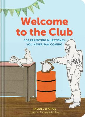 Welcome to the Club: 100 Parenting Milestones You Never Saw Coming (Parenting Books, Parenting Books Best Sellers, New Parents Gift) Cover Image