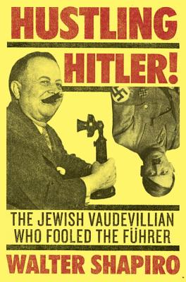 Hustling Hitler: The Jewish Vaudevillian Who Fooled the Fuhrer image_path
