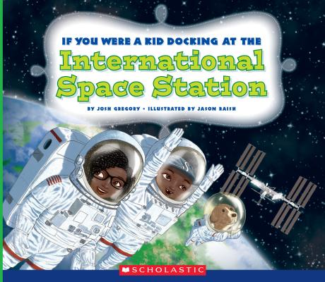 If You Were a Kid Docking at the International Space Station (If You Were a Kid) Cover Image