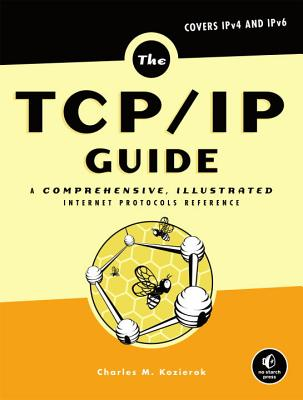 The TCP/IP Guide: A Comprehensive, Illustrated Internet Protocols Reference Cover Image